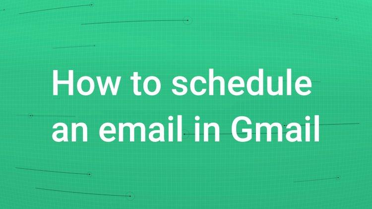 Gmail இல் மின்னஞ்சலை திட்டமிடுவது எவ்வாறு?